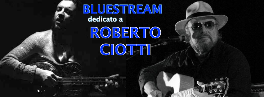 BLUESTREAM dedicato a ROBERTO CIOTTI
